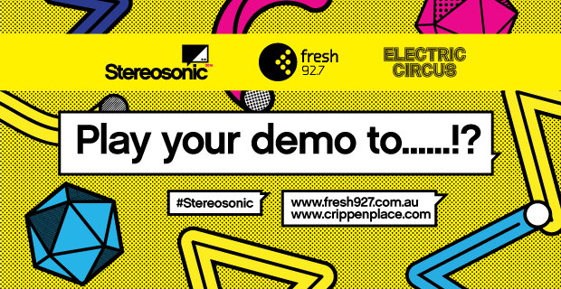 """Play Your Demo To ……?"" thanks to Stereosonic and Electric Circus!"